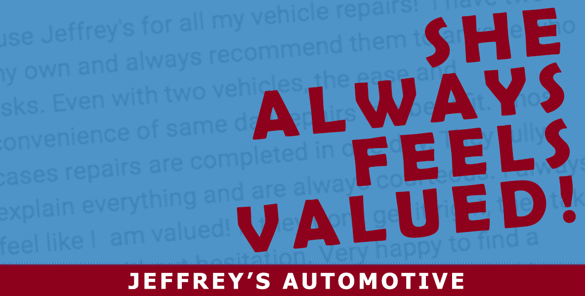 Fort Worth customer says Jeffrey's Automotive is always courteous and she always feels valued